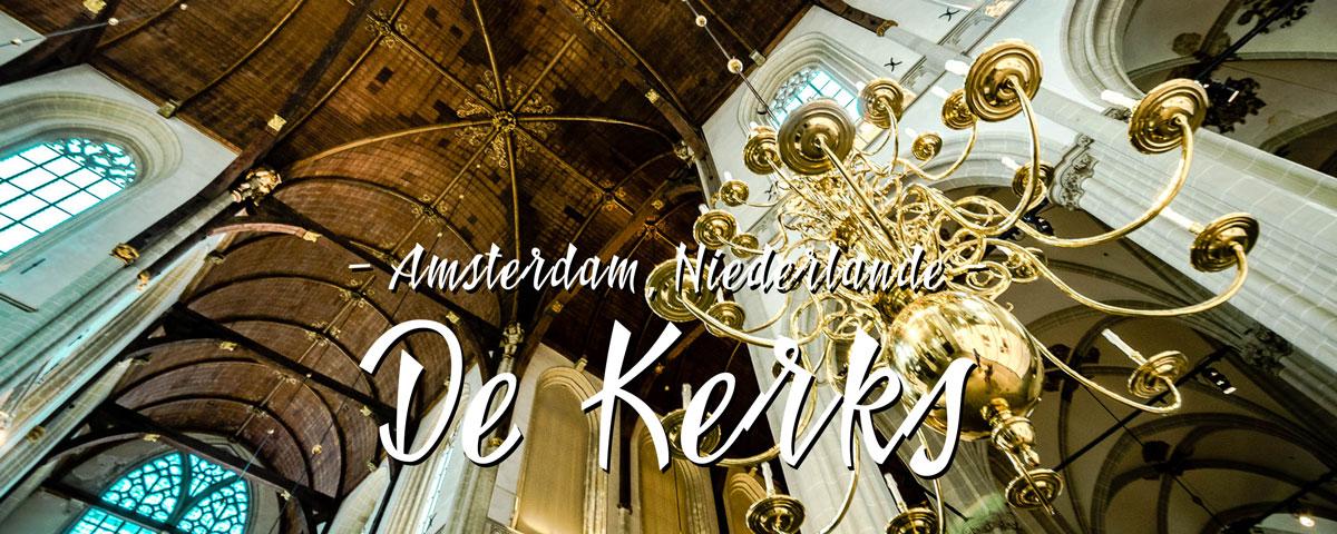 Amsterdam, Deine Kirchen…Nieuwe und Oude Kerk