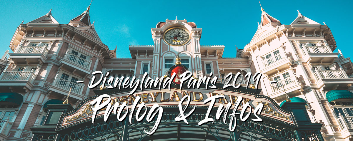 Disneyland Paris 2019 – Prolog & Infos